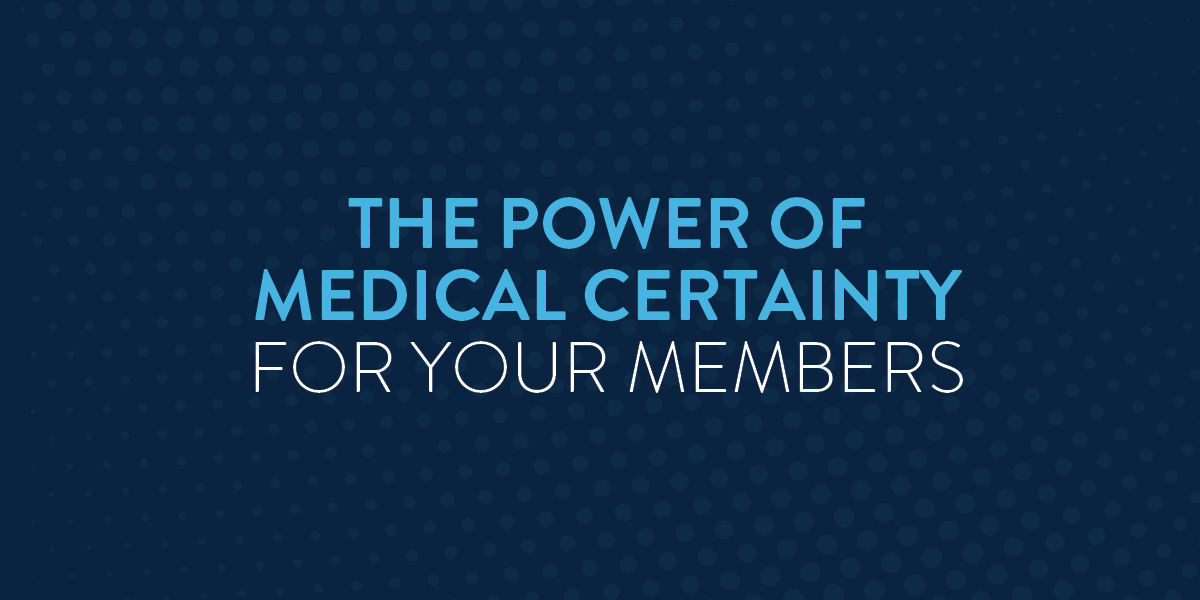 Medical Certainty for Your Members
